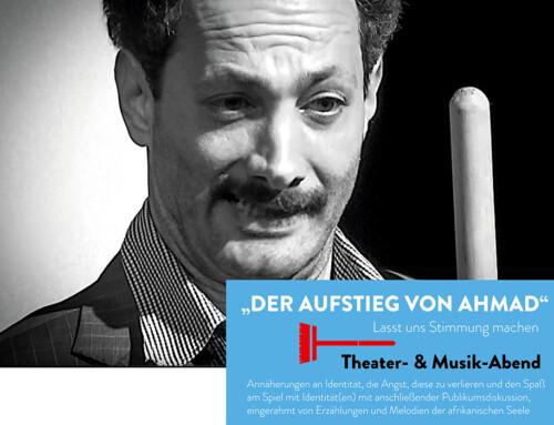 DER AUFSTIEG VON AHMAD (Theater- & Musik-Abend)